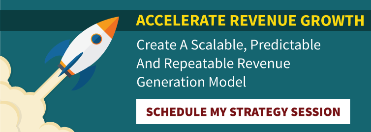 Accelerate Revenue Growth: Create A Scalable, Predictable And Repeatable Revenue Generation Model - Schedule My Free Strategy Session